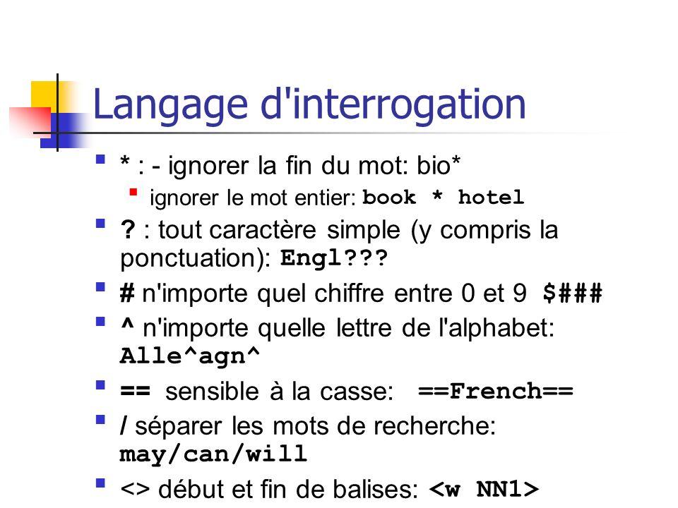 Langage d'interrogation * : - ignorer la fin du mot: bio* ignorer le mot entier: book * hotel ? : tout caractère simple (y compris la ponctuation): En