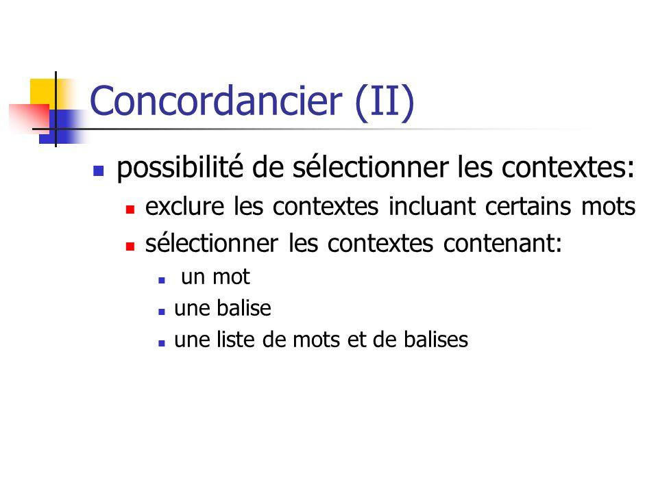 Concordancier (II) possibilité de sélectionner les contextes: exclure les contextes incluant certains mots sélectionner les contextes contenant: un mo