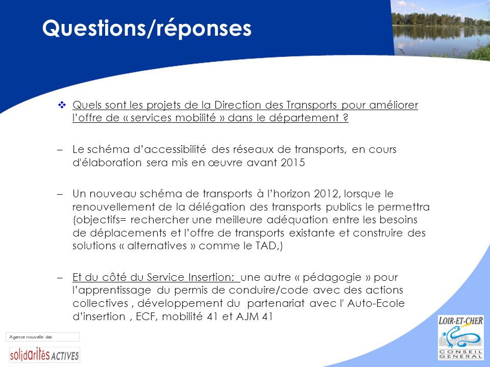 Questions/réponses Quels sont les projets de la Direction des Transports pour améliorer loffre de « services mobilité » dans le département ? –Le sché