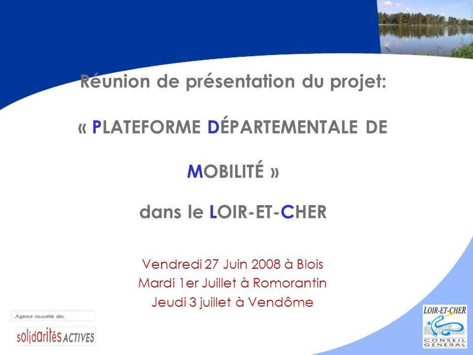 Réunion de présentation du projet: « PLATEFORME DÉPARTEMENTALE DE MOBILITÉ » dans le LOIR-ET-CHER Vendredi 27 Juin 2008 à Blois Mardi 1er Juillet à Ro