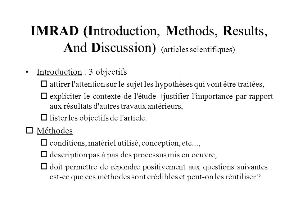 IMRAD (Introduction, Methods, Results, And Discussion) (articles scientifiques) Introduction : 3 objectifs attirer l'attention sur le sujet les hypoth