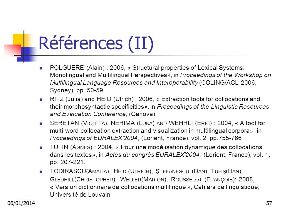 Références (II) POLGUERE (Alain) : 2006, « Structural properties of Lexical Systems: Monolingual and Multilingual Perspectives», in Proceedings of the