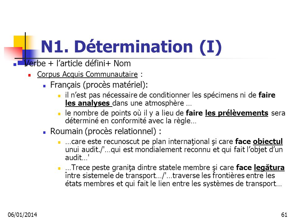 N1. Détermination (I) Verbe + larticle défini+ Nom Corpus Acquis Communautaire : Français (procès matériel): il nest pas nécessaire de conditionner le