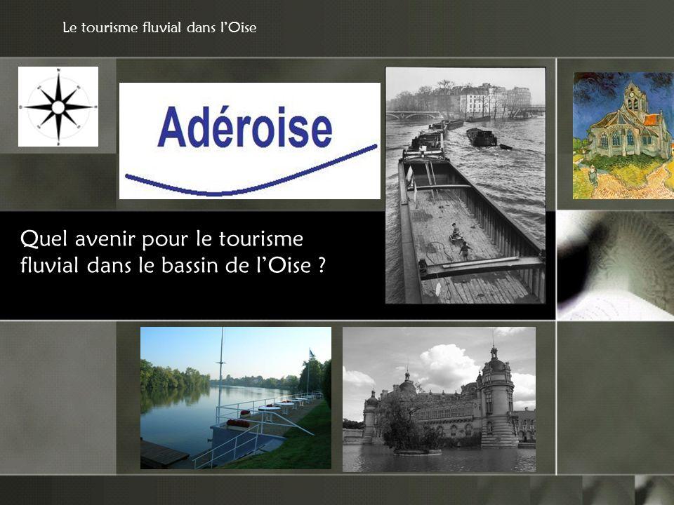 Quel avenir pour le tourisme fluvial dans le bassin de lOise Le tourisme fluvial dans lOise