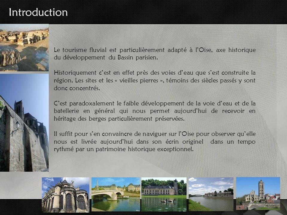 Introduction Le tourisme fluvial est particulièrement adapté à lOise, axe historique du développement du Bassin parisien. Historiquement cest en effet