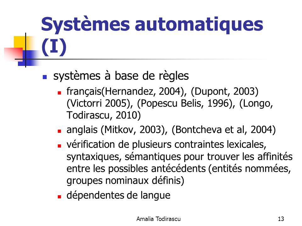 Amalia Todirascu13 Systèmes automatiques (I) systèmes à base de règles français(Hernandez, 2004), (Dupont, 2003) (Victorri 2005), (Popescu Belis, 1996