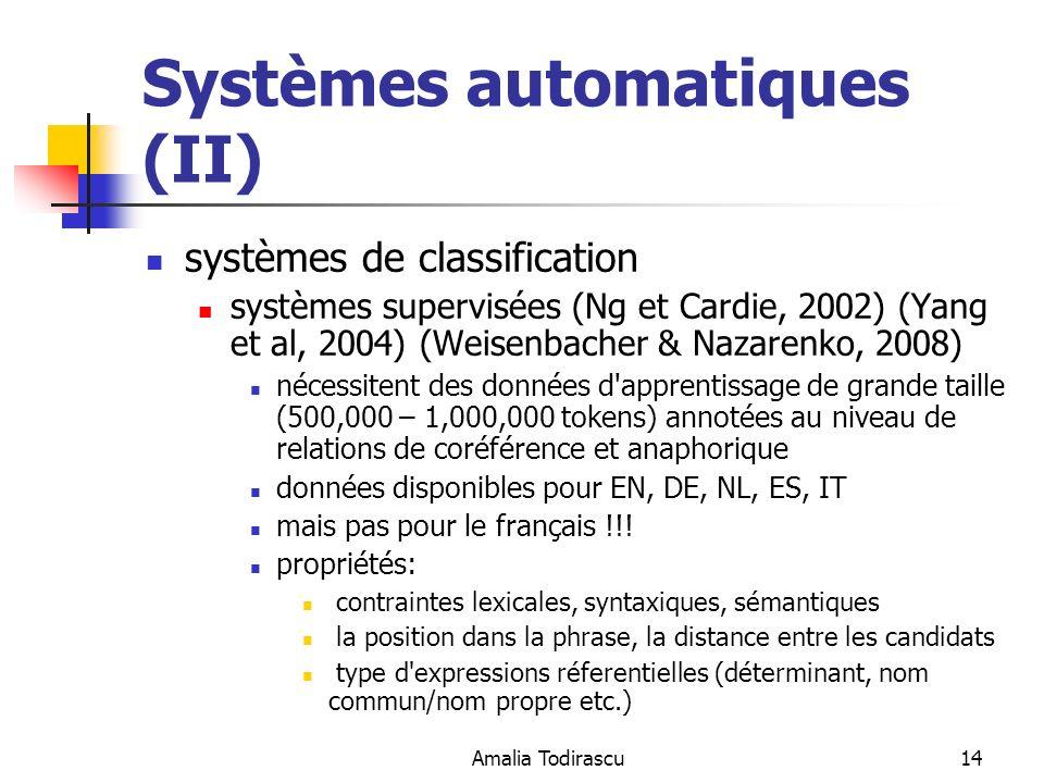 Amalia Todirascu14 Systèmes automatiques (II) systèmes de classification systèmes supervisées (Ng et Cardie, 2002) (Yang et al, 2004) (Weisenbacher &