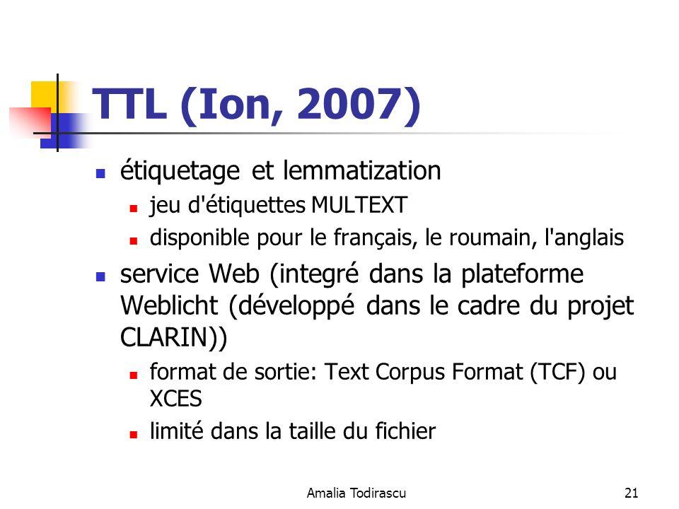 Amalia Todirascu21 TTL (Ion, 2007) étiquetage et lemmatization jeu d'étiquettes MULTEXT disponible pour le français, le roumain, l'anglais service Web