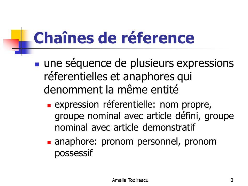 Amalia Todirascu3 Chaînes de réference une séquence de plusieurs expressions réferentielles et anaphores qui denomment la même entité expression réfer