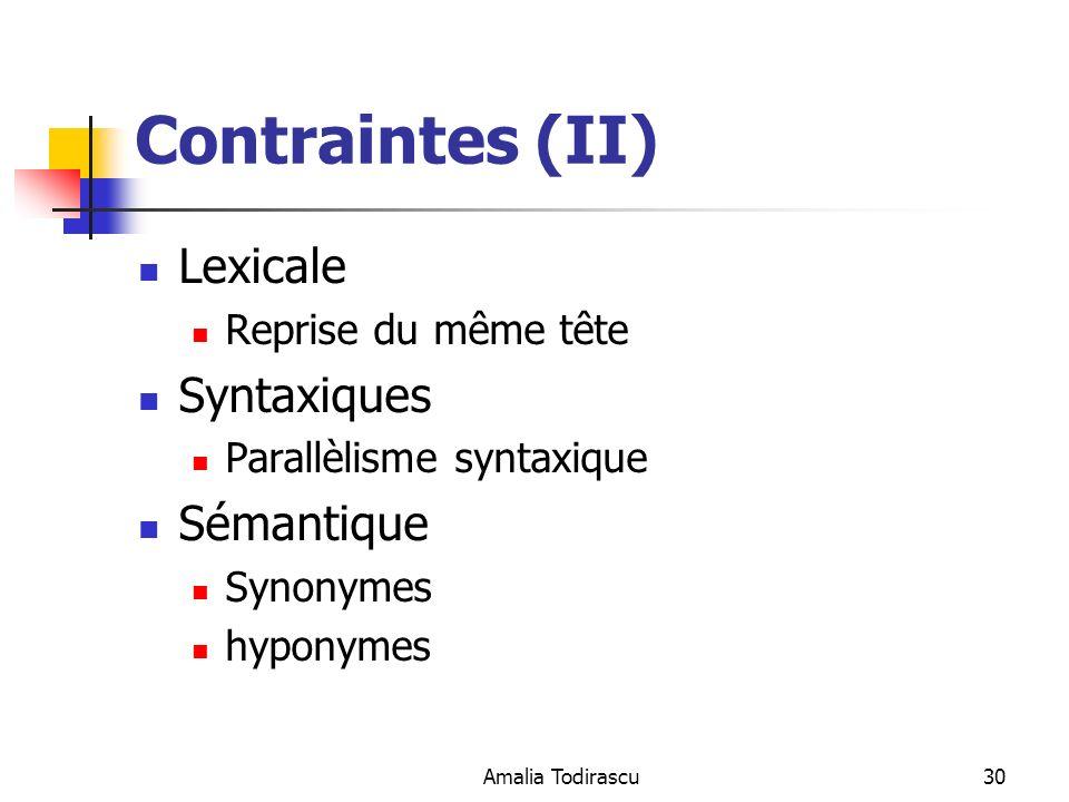 Amalia Todirascu30 Contraintes (II) Lexicale Reprise du même tête Syntaxiques Parallèlisme syntaxique Sémantique Synonymes hyponymes