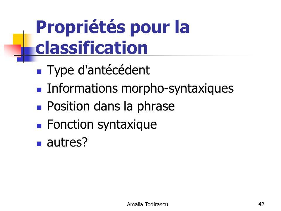 Amalia Todirascu42 Propriétés pour la classification Type d'antécédent Informations morpho-syntaxiques Position dans la phrase Fonction syntaxique aut