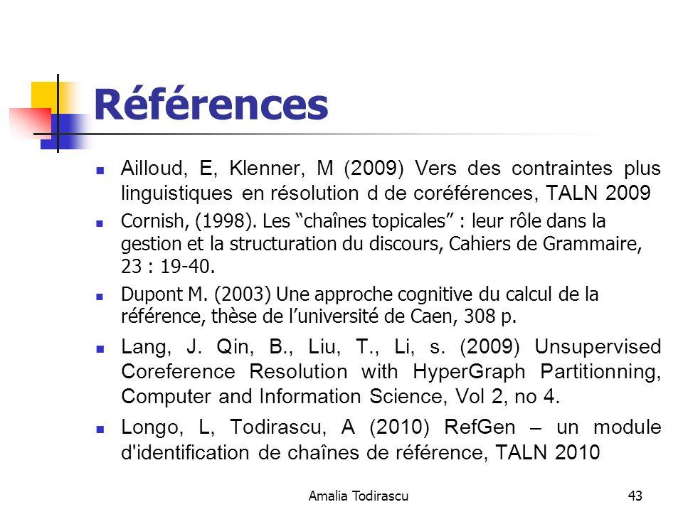 Amalia Todirascu43 Références Ailloud, E, Klenner, M (2009) Vers des contraintes plus linguistiques en résolution d de coréférences, TALN 2009 Cornish