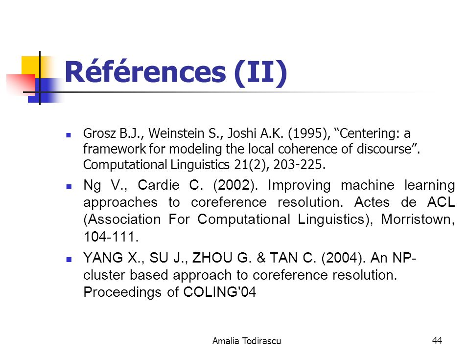 Amalia Todirascu44 Références (II) Grosz B.J., Weinstein S., Joshi A.K. (1995), Centering: a framework for modeling the local coherence of discourse.
