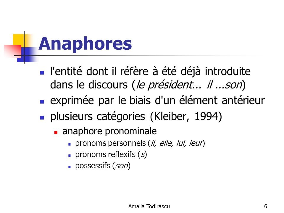 Amalia Todirascu6 Anaphores l'entité dont il réfère à été déjà introduite dans le discours (le président... il...son) exprimée par le biais d'un éléme