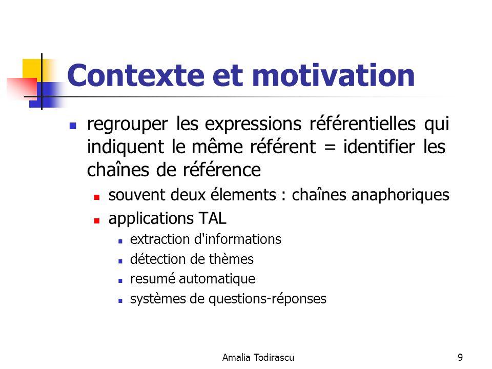 Amalia Todirascu9 Contexte et motivation regrouper les expressions référentielles qui indiquent le même référent = identifier les chaînes de référence