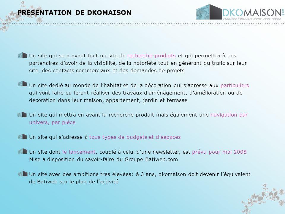 PRESENTATION DE DKOMAISON Un site qui sera avant tout un site de recherche-produits et qui permettra à nos partenaires davoir de la visibilité, de la