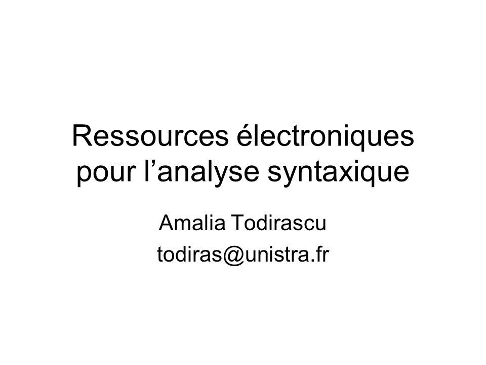 Ressources électroniques pour lanalyse syntaxique Amalia Todirascu todiras@unistra.fr