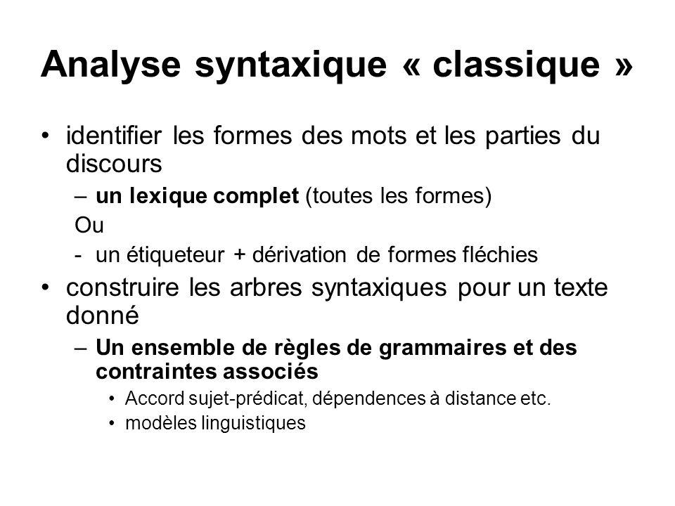 Analyse syntaxique « classique » identifier les formes des mots et les parties du discours –un lexique complet (toutes les formes) Ou -un étiqueteur +