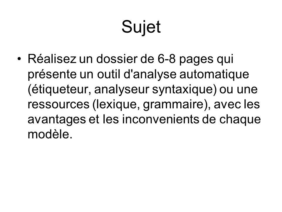 Sujet Réalisez un dossier de 6-8 pages qui présente un outil d'analyse automatique (étiqueteur, analyseur syntaxique) ou une ressources (lexique, gram