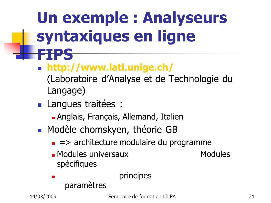 14/03/2009Séminaire de formation LILPA21 Un exemple : Analyseurs syntaxiques en ligne FIPS http://www.latl.unige.ch/ (Laboratoire dAnalyse et de Techn