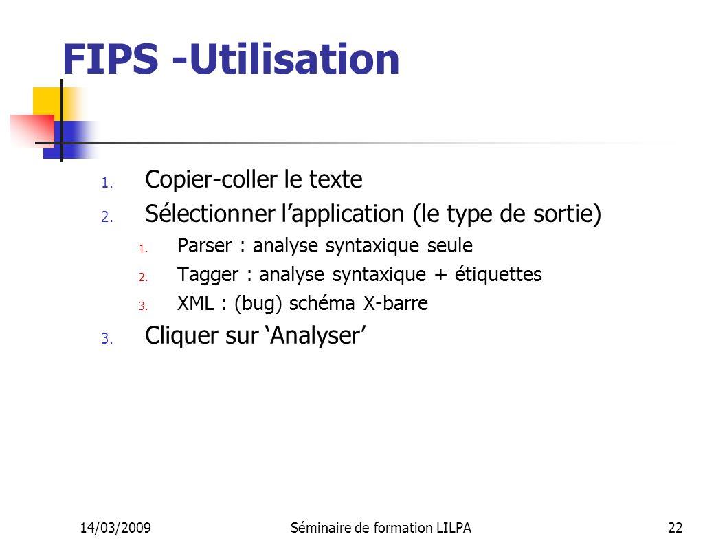 14/03/2009Séminaire de formation LILPA22 FIPS -Utilisation 1. Copier-coller le texte 2. Sélectionner lapplication (le type de sortie) 1. Parser : anal