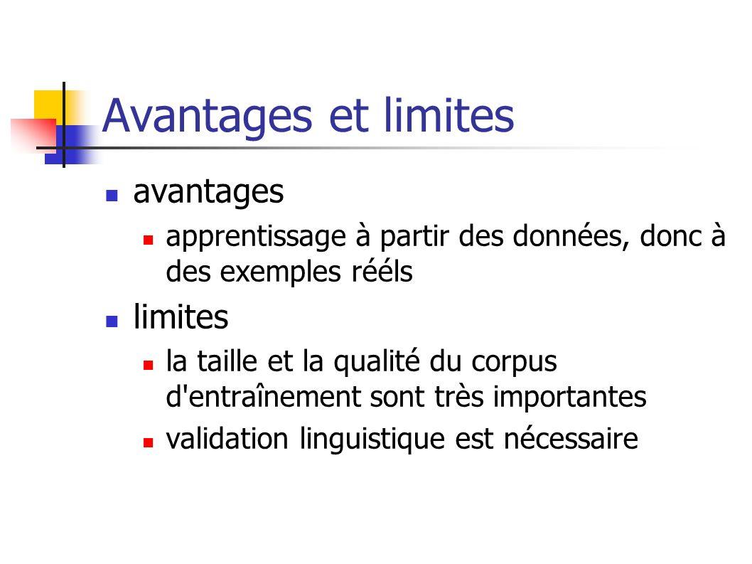 Avantages et limites avantages apprentissage à partir des données, donc à des exemples rééls limites la taille et la qualité du corpus d'entraînement