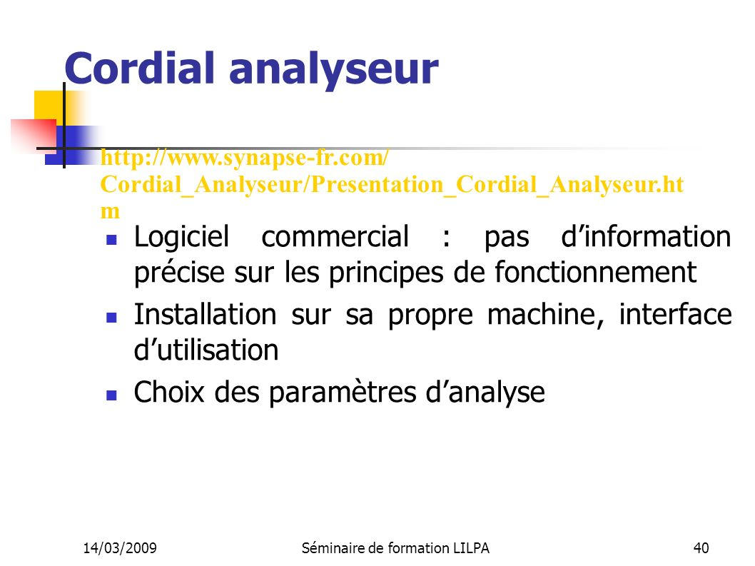 14/03/2009Séminaire de formation LILPA40 Cordial analyseur Logiciel commercial : pas dinformation précise sur les principes de fonctionnement Installa