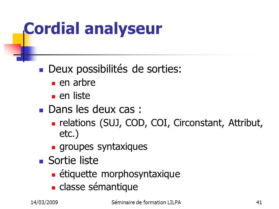 14/03/2009Séminaire de formation LILPA41 Cordial analyseur Deux possibilités de sorties: en arbre en liste Dans les deux cas : relations (SUJ, COD, CO