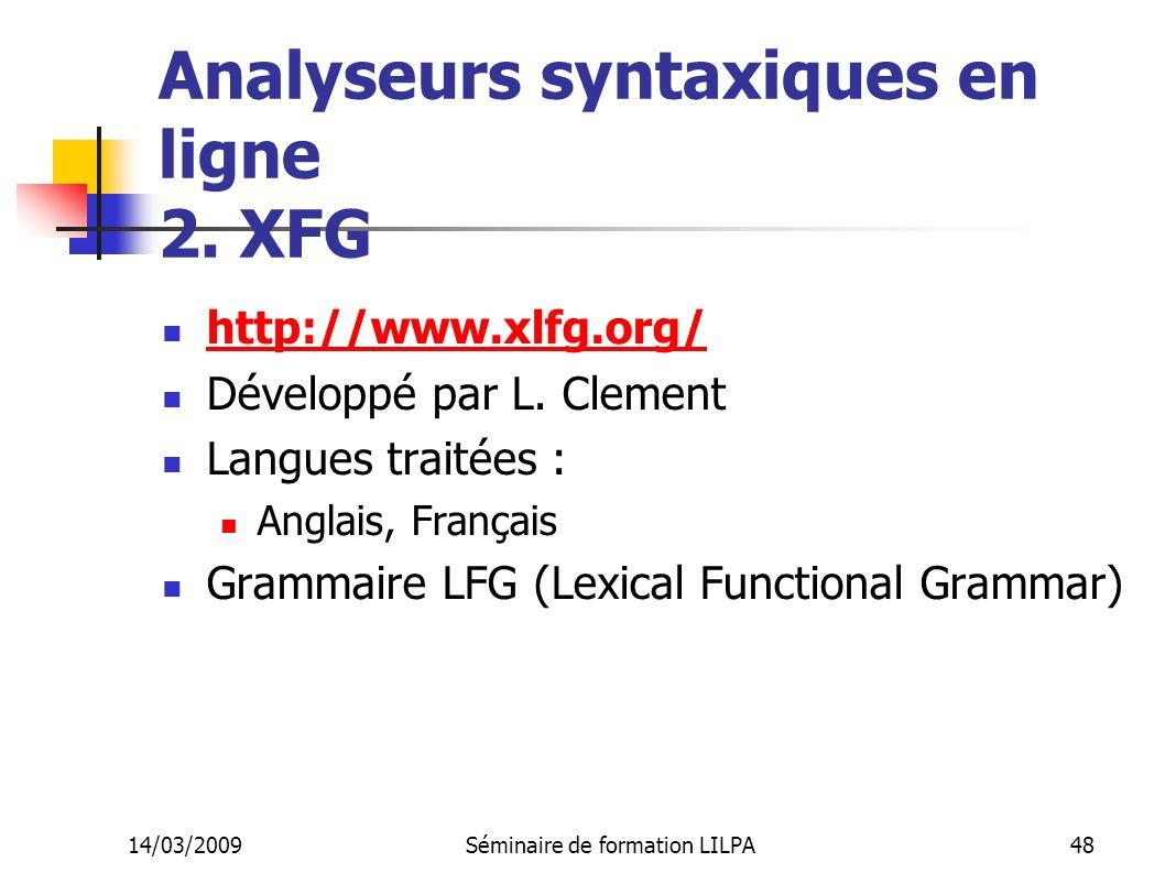 14/03/2009Séminaire de formation LILPA48 Analyseurs syntaxiques en ligne 2. XFG http://www.xlfg.org/ Développé par L. Clement Langues traitées : Angla
