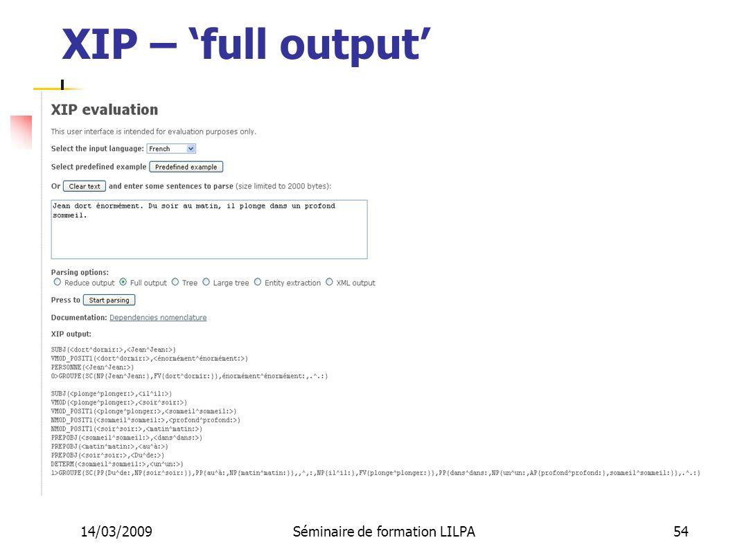 14/03/2009Séminaire de formation LILPA54 XIP – full output