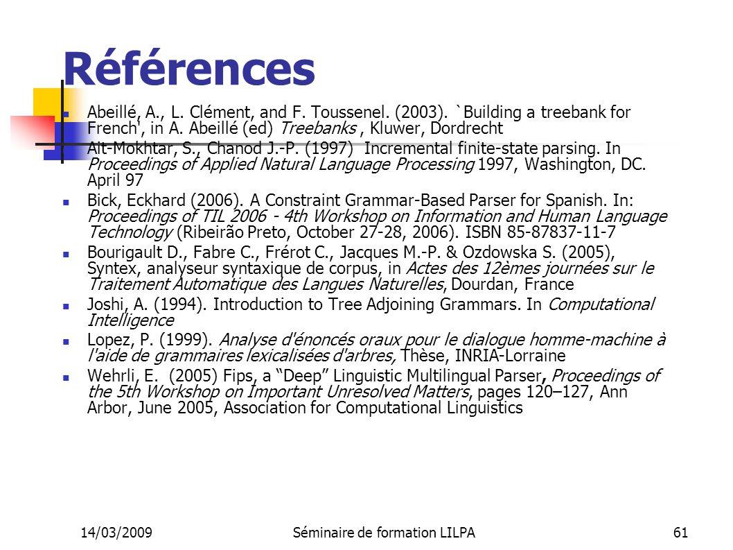 14/03/2009Séminaire de formation LILPA61 Références Abeillé, A., L. Clément, and F. Toussenel. (2003). `Building a treebank for French', in A. Abeillé