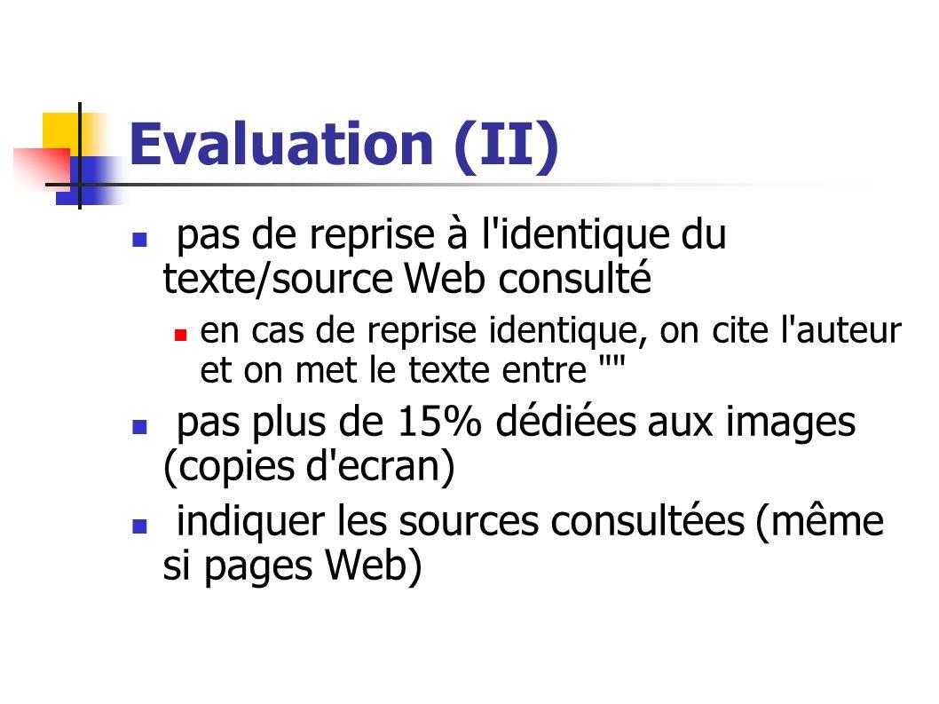 Evaluation (II) pas de reprise à l'identique du texte/source Web consulté en cas de reprise identique, on cite l'auteur et on met le texte entre