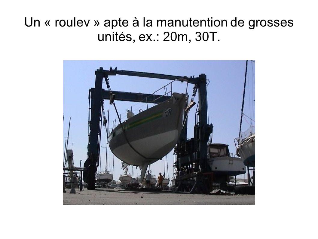 Un « roulev » apte à la manutention de grosses unités, ex.: 20m, 30T.