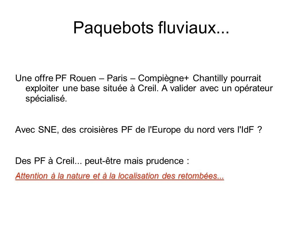 Paquebots fluviaux... Une offre PF Rouen – Paris – Compiègne+ Chantilly pourrait exploiter une base située à Creil. A valider avec un opérateur spécia