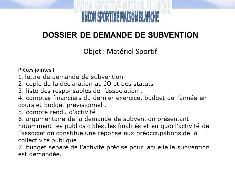 DOSSIER DE DEMANDE DE SUBVENTION Objet : Matériel Sportif Pièces jointes : 1. lettre de demande de subvention 2. copie de la déclaration au JO et des