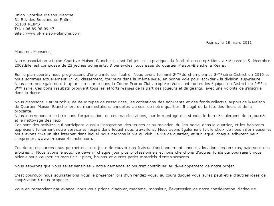 Union Sportive Maison-Blanche 31 Bd. des Bouches du Rhône 51100 REIMS T é l. : 06.89.98.09.47 Site : www.ol-maison-blanche.com Reims, le 18 mars 2011