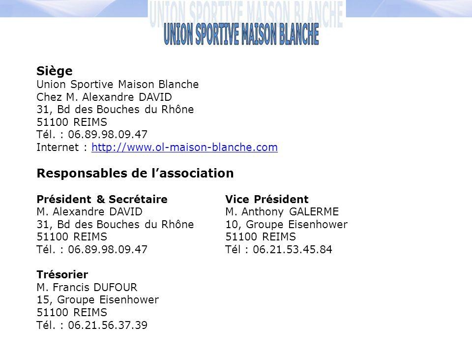 Siège Union Sportive Maison Blanche Chez M. Alexandre DAVID 31, Bd des Bouches du Rhône 51100 REIMS Tél. : 06.89.98.09.47 Internet : http://www.ol-mai
