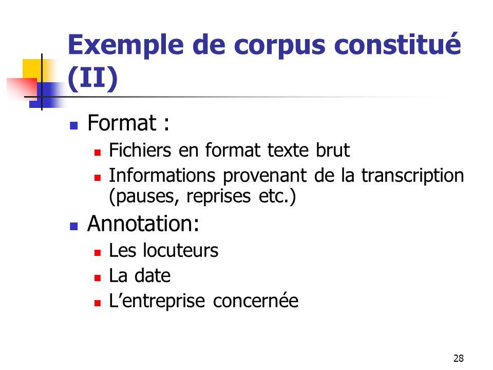 28 Exemple de corpus constitué (II) Format : Fichiers en format texte brut Informations provenant de la transcription (pauses, reprises etc.) Annotati