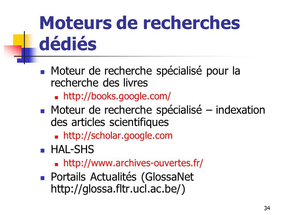 34 Moteurs de recherches dédiés Moteur de recherche spécialisé pour la recherche des livres http://books.google.com/ Moteur de recherche spécialisé –