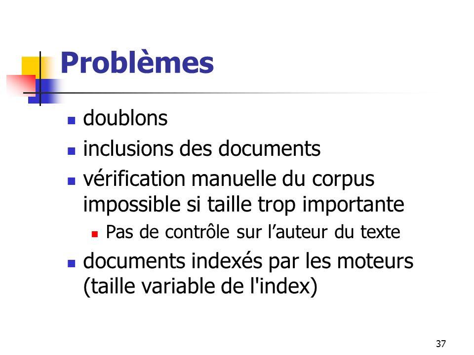 37 Problèmes doublons inclusions des documents vérification manuelle du corpus impossible si taille trop importante Pas de contrôle sur lauteur du tex