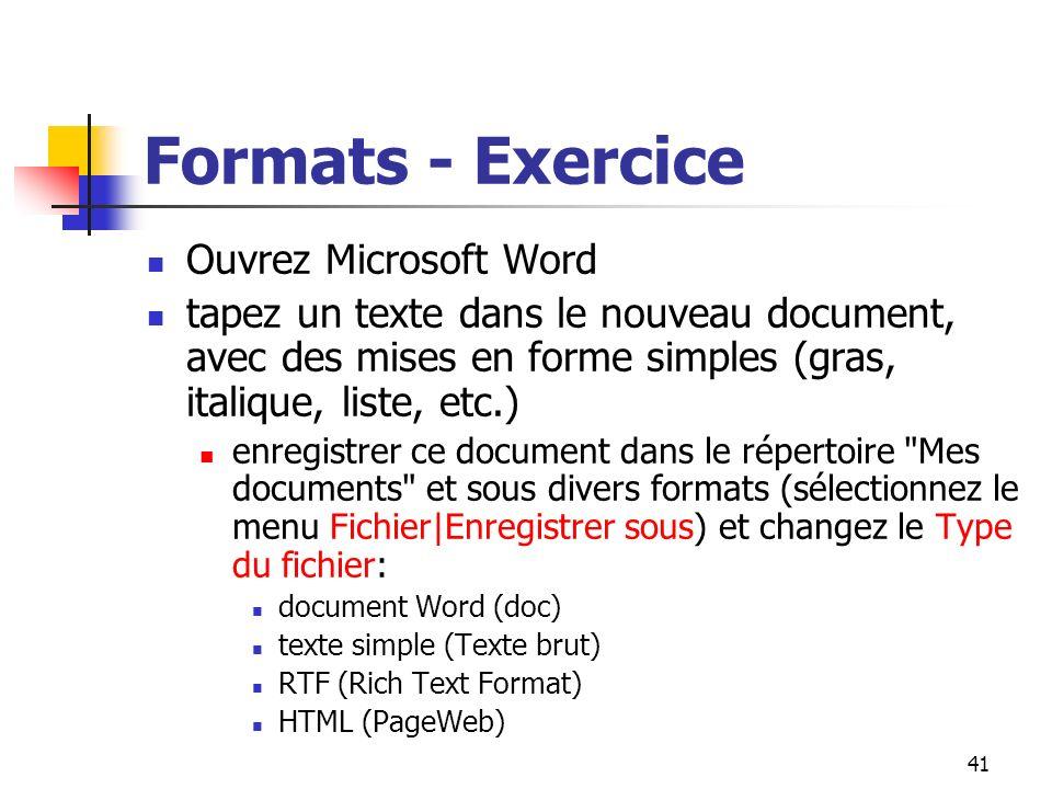 41 Formats - Exercice Ouvrez Microsoft Word tapez un texte dans le nouveau document, avec des mises en forme simples (gras, italique, liste, etc.) enr