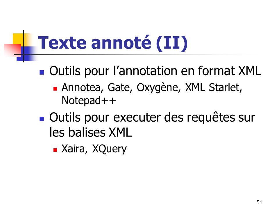 51 Texte annoté (II) Outils pour lannotation en format XML Annotea, Gate, Oxygène, XML Starlet, Notepad++ Outils pour executer des requêtes sur les ba