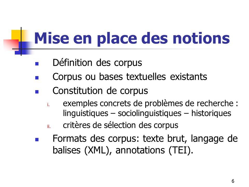 6 Mise en place des notions Définition des corpus Corpus ou bases textuelles existants Constitution de corpus i. exemples concrets de problèmes de rec