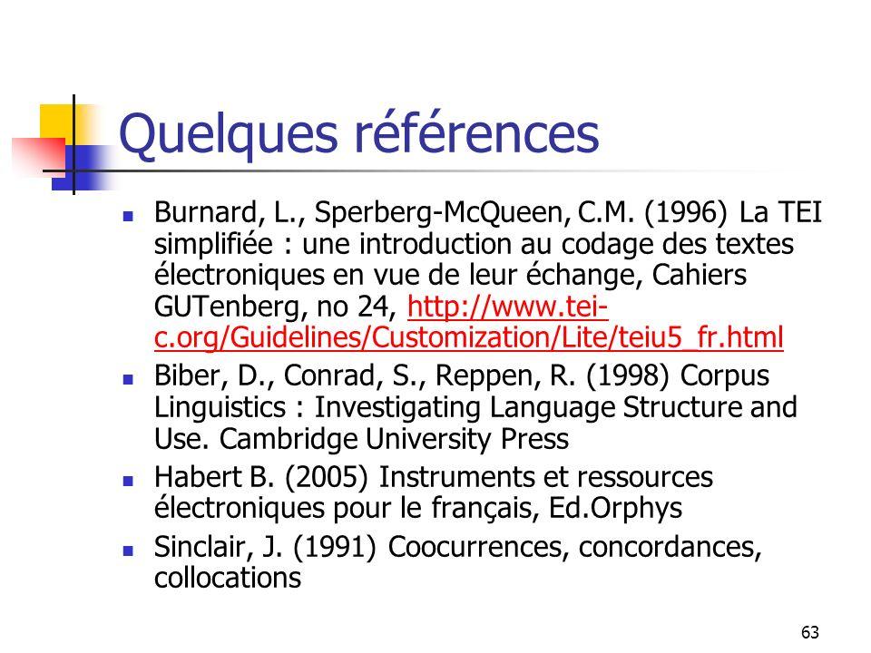 63 Quelques références Burnard, L., Sperberg-McQueen, C.M. (1996) La TEI simplifiée : une introduction au codage des textes électroniques en vue de le