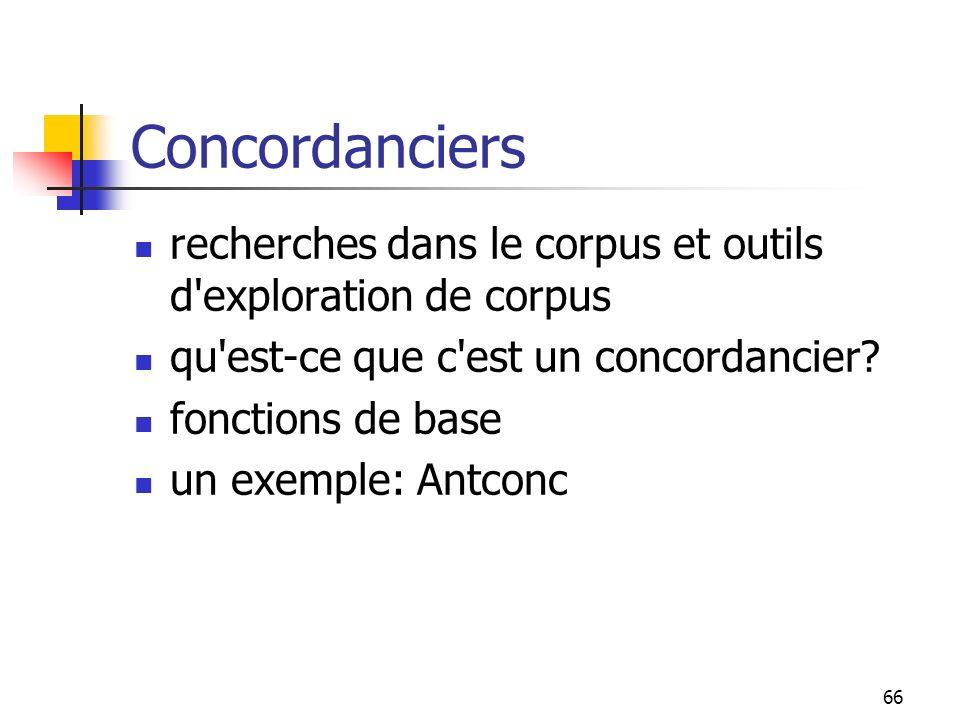 66 Concordanciers recherches dans le corpus et outils d'exploration de corpus qu'est-ce que c'est un concordancier? fonctions de base un exemple: Antc