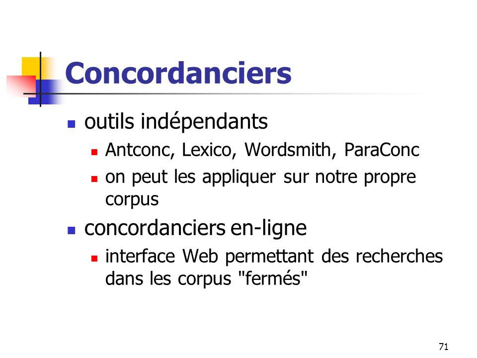 71 Concordanciers outils indépendants Antconc, Lexico, Wordsmith, ParaConc on peut les appliquer sur notre propre corpus concordanciers en-ligne inter