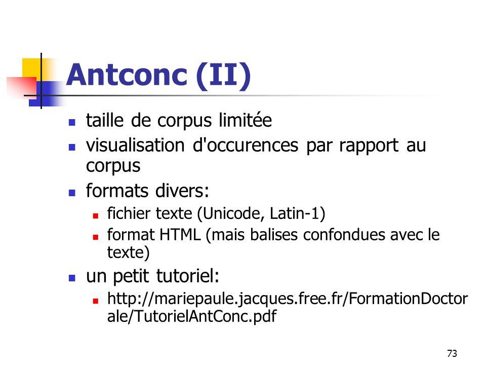 73 Antconc (II) taille de corpus limitée visualisation d'occurences par rapport au corpus formats divers: fichier texte (Unicode, Latin-1) format HTML
