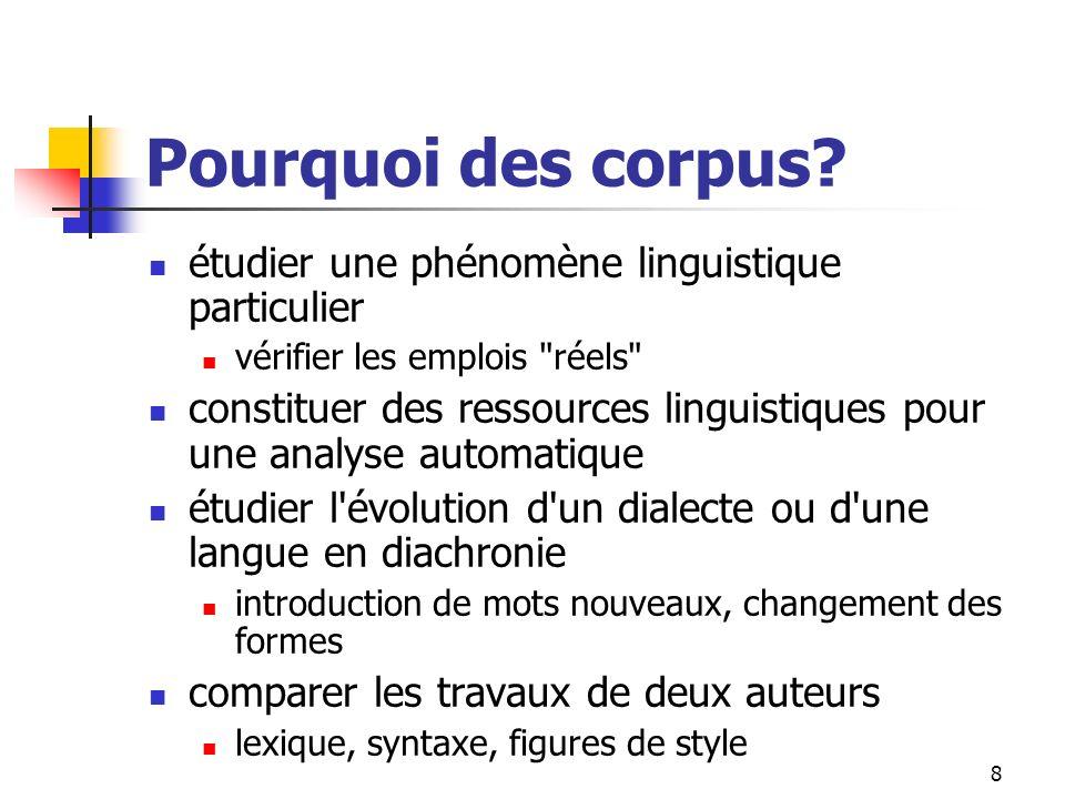 8 Pourquoi des corpus? étudier une phénomène linguistique particulier vérifier les emplois