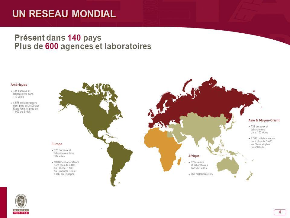 4 Présent dans 140 pays Plus de 600 agences et laboratoires UN RESEAU MONDIAL