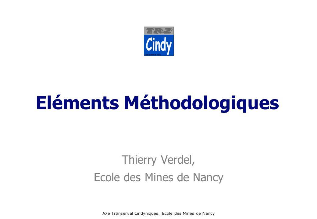 Axe Transerval Cindyniques, Ecole des Mines de Nancy Eléments Méthodologiques Thierry Verdel, Ecole des Mines de Nancy